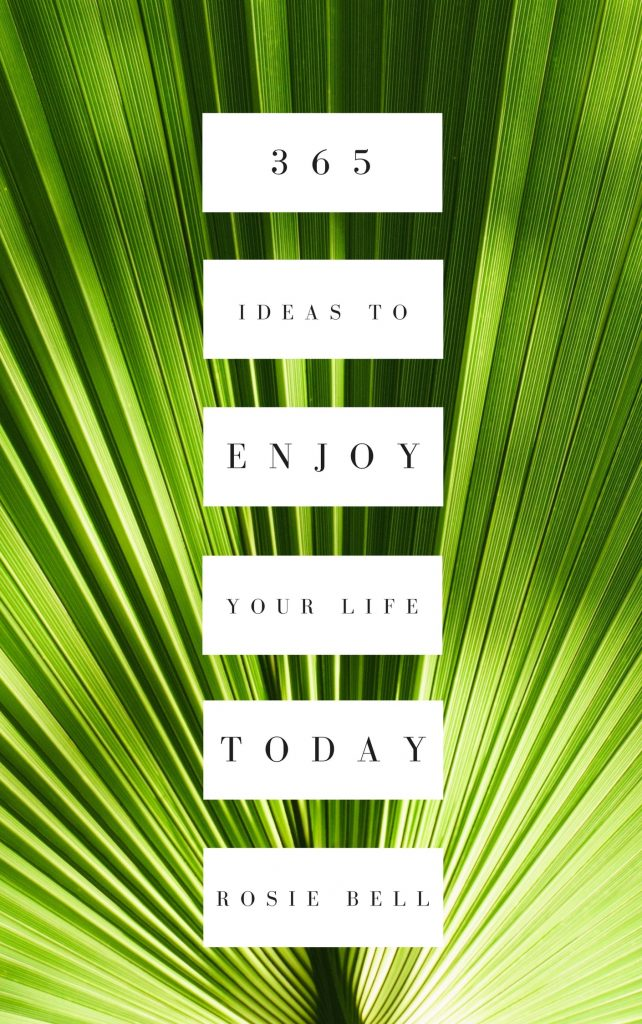 Rosie Bell Author - 365 Ideas to enjoy your life today - gift books - daily affirmation books - indie authors - Happiness books